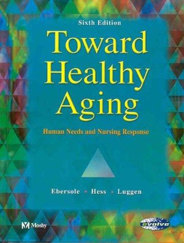 9780323020121: Toward Healthy Aging: Human Needs & Nursing Response (Toward Healthy Aging (Ebersole))