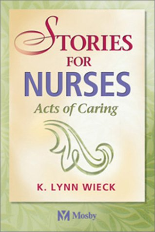 Stories for Nurses: Acts of Caring, 1e: Wieck RN PhD,