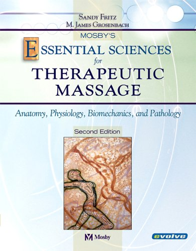 9780323020275: Mosby's Essential Sciences for Therapeutic Massage: Anatomy, Physiology, Biomechanics and Pathology