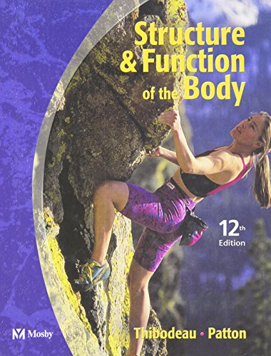 Structure & Function of the Body - Hard Cover Version, 12e (Structure and Function of the Body) (0323022413) by Thibodeau PhD, Gary A.; Patton PhD, Kevin T.