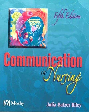 Communication in Nursing (Communication in Nursing ( Balzer-Riley)): Julia Balzer Riley