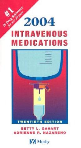 Intravenous Medications 2004: A Handbook for Nurses: Betty L. Gahart,