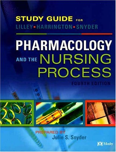 Study Guide for Pharmacology and the Nursing: Linda Lane Lilley,