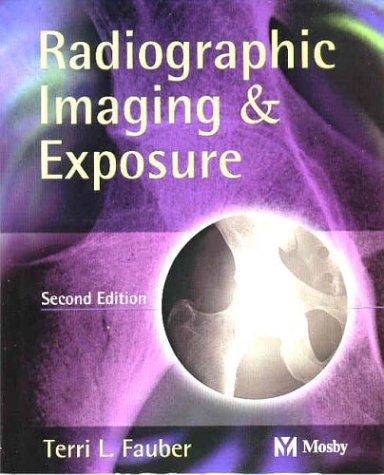 9780323025577: Radiographic Imaging & Exposure, 2e (Fauber, Radiographic Imaging & Exposure)