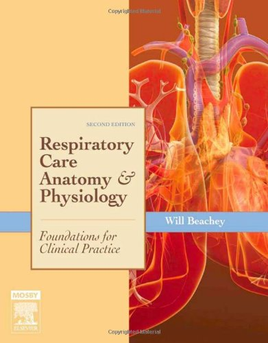 Respiratory Care Anatomy and Physiology: Foundations for: Will Beachey PhD