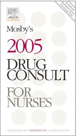 Mosby's 2005 Drug Consult for Nurses, 1e (0323028470) by Mosby