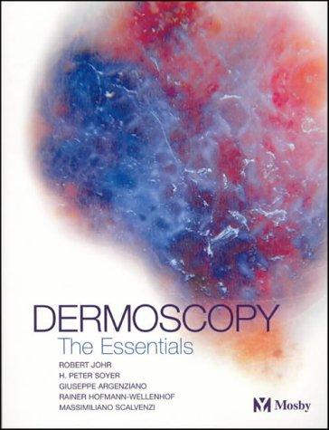 Dermoscopy: Robert H. Johr MD; H. Peter Soyer MD FACD; Giuseppe Argenziano MD; Rainer ...