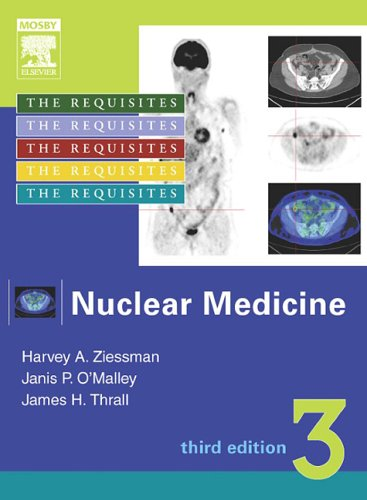 Nuclear Medicine: The Requisites, Third Edition (Requisites: Harvey A. Ziessman
