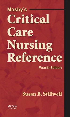 9780323032148: Mosby's Critical Care Nursing Reference, 4e (MOSBY'S CRITICAL CARE NURSING REFERENCE ( STILLWELL))