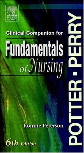 9780323032179: Clinical Companion to Accompany Potter & Perry's Fundamentals of Nursing, 6th edition, 1e