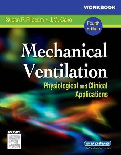 Workbook for Mechanical Ventilation: Physiological and Clinical