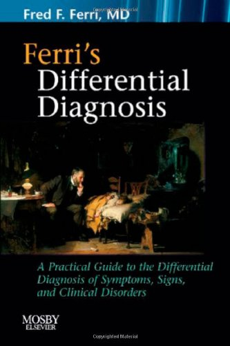 9780323040938: Ferri's Differential Diagnosis: A Practical Guide to the Differential Diagnosis of Symptoms, Signs, and Clinical Disorders, 1e (Ferri's Medical Solutions)