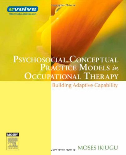 9780323041829: Psychosocial Conceptual Practice Models in Occupational Therapy: Building Adaptive Capability, 1e