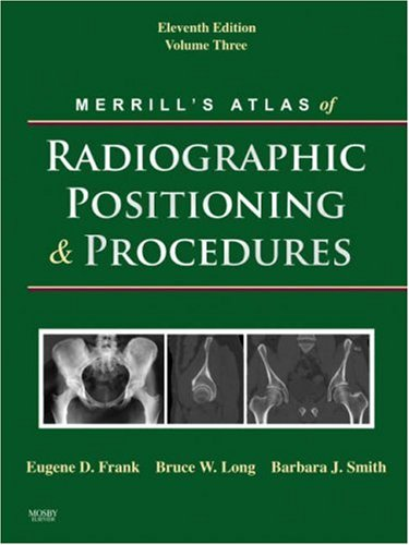 9780323042123: Merrill's Atlas of Radiographic Positioning and Procedures: Volume 3, 11e
