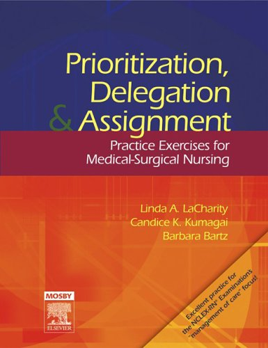 Prioritization, Delegation, and Assignment: Practice Exercises for: Linda LaCharity, Candice