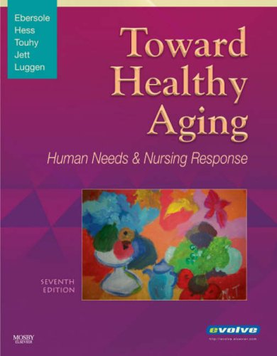 9780323047302: Toward Healthy Aging: Human Needs and Nursing Response, 7e (Toward Healthy Aging (Ebersole))
