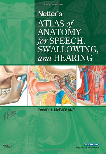 9780323056564: Netter's Atlas of Anatomy for Speech, Swallowing, and Hearing, 1e