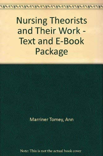 9780323060233: Nursing Theorists and Their Work - Text and E-Book Package, 6e