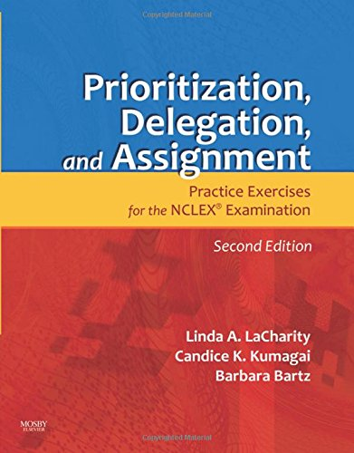 Prioritization, Delegation, and Assignment: Practice Exercises for: Linda LaCharity PhD