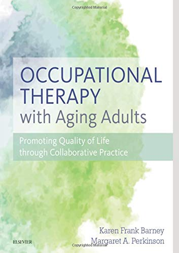 9780323067768: Occupational Therapy with Aging Adults: Promoting Quality of Life through Collaborative Practice, 1e