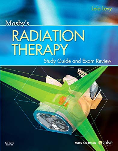 Mosby's Radiation Therapy Study Guide and Exam: Leia Levy MAdEd(Masters
