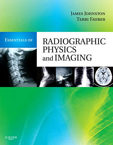 Essentials of Radiographic Physics and Imaging, 1e: Johnston Ph.D. R.T.(R)(CV),