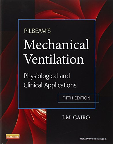 Pilbeam's Mechanical Ventilation: Physiological and Clinical Applications,: Cairo PhD RRT