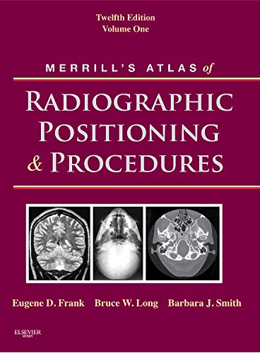 9780323073219: Merrill's Atlas of Radiographic Positioning and Procedures: Volume 1, 12e