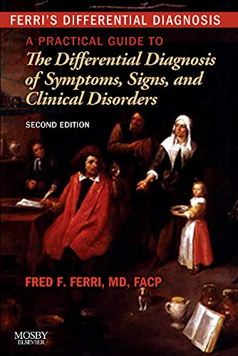 9780323076999: Ferri's Differential Diagnosis: A Practical Guide to the Differential Diagnosis of Symptoms, Signs, and Clinical Disorders, 2e (Ferri's Medical Solutions)