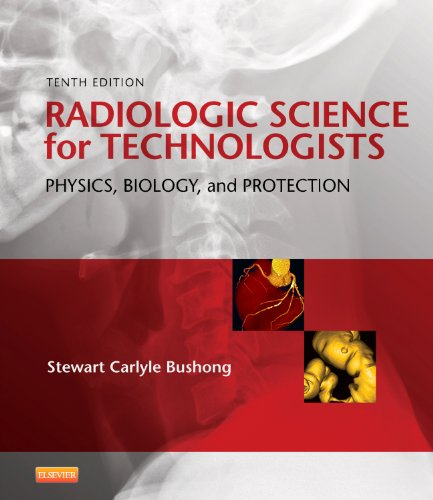 Radiologic Science for Technologists: Physics, Biology, and: BUSHONG
