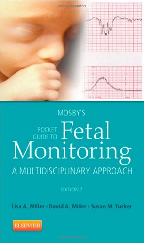 Mosby's Pocket Guide to Fetal Monitoring: A Multidisciplinary Approach, 7e (Nursing Pocket Guides) (9780323083522) by Lisa A. Miller CNM JD; David Miller; Susan Martin Tucker MSN RN PHN