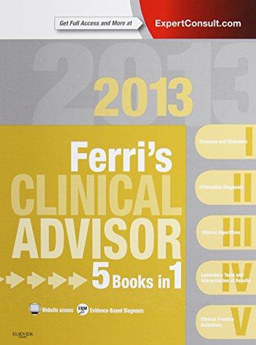 9780323083737: Ferri's Clinical Advisor 2013: 5 Books in 1, Expert Consult - Online and Print, 1e (Ferri's Medical Solutions)