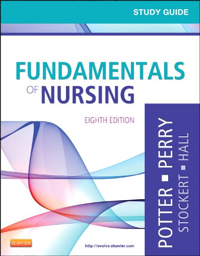 Study Guide for Fundamentals of Nursing, 8th: Potter RN MSN