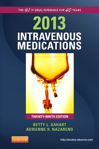 9780323084819: 2013 Intravenous Medications: A Handbook for Nurses and Health Professionals, 29e (Intravenous Medications: A Handbook for Nurses & Allied Health Professionals)