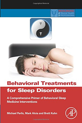 9780323164290: Behavioral Treatments for Sleep Disorders: A Comprehensive Primer of Behavioral Sleep Medicine Interventions