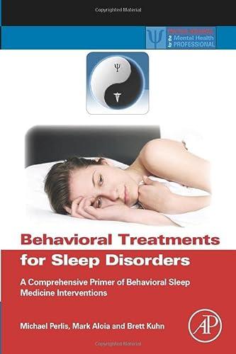 9780323164290: Behavioral Treatments for Sleep Disorders: A Comprehensive Primer of Behavioral Sleep Medicine Interventions