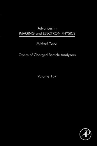 9780323164870: Advances in Imaging and Electron Physics: Optics of Charged Particle Analyzers: Volume 157