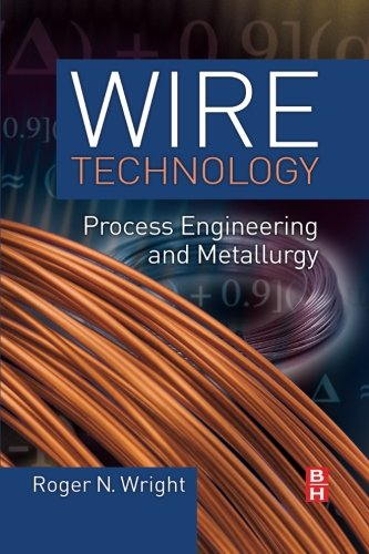 Wire Technology: Process Engineering and Metallurgy: Wright, Roger N.