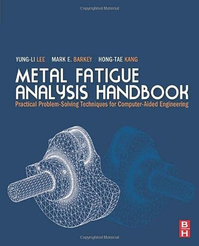 Metal Fatigue Analysis Handbook: Practical Problem-solving Techniques: Yung-Li Lee