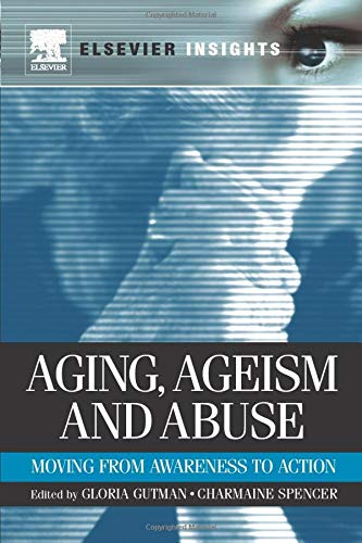 9780323165020: Aging, Ageism and Abuse: Moving from Awareness to Action