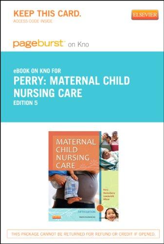 Maternal Child Nursing Care - Pageburst E-Book on Kno (Retail Access Card), 5e: Perry RN PhD FAAN, ...