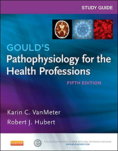 Study Guide for Gould's Pathophysiology for the: Hubert BS, Robert