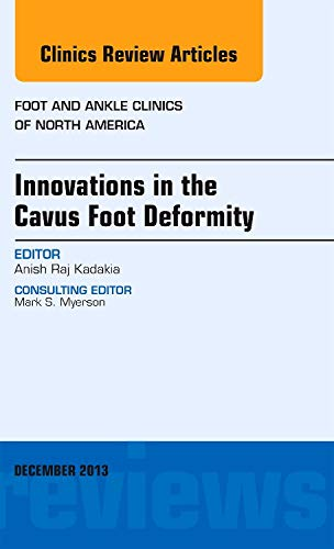 9780323260961: Innovations in the Cavus Foot Deformity, An Issue of Foot and Ankle Clinics, 1e (The Clinics: Orthopedics)