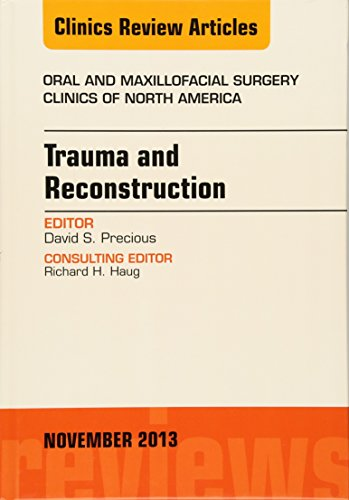 Trauma and Reconstruction, An Issue of Oral and Maxillofacial Surgery Clinics, 1e (The Clinics: ...