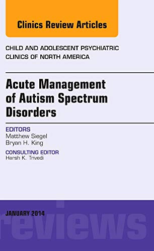 9780323263825: Acute Management of Autism Spectrum Disorders,  An Issue of Child and Adolescent Psychiatric Clinics of North America, 1e
