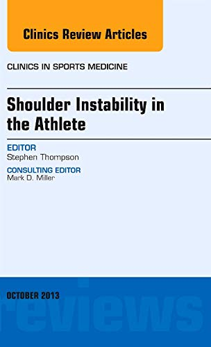 Shoulder Instability in the Athlete, An Issue of Clinics in Sports Medicine, 1e (The Clinics: ...