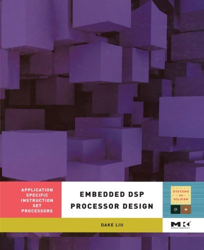 9780323281003: Embedded DSP Processor Design: Application Specific Instruction Set Processors