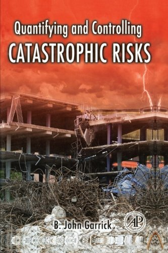 9780323281287: Quantifying and Controlling Catastrophic Risks
