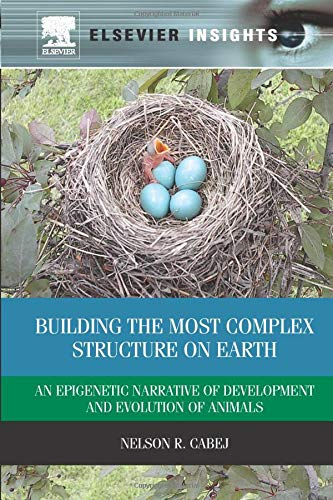 9780323282598: Building the Most Complex Structure on Earth: An Epigenetic Narrative of Development and Evolution of Animals