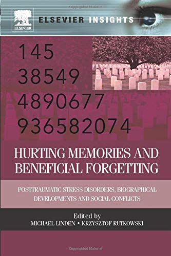 9780323282680: Hurting Memories and Beneficial Forgetting: Posttraumatic Stress Disorders, Biographical Developments, and Social Conflicts